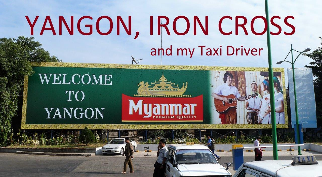 Yangon, Iron Cross and my Taxi Driver