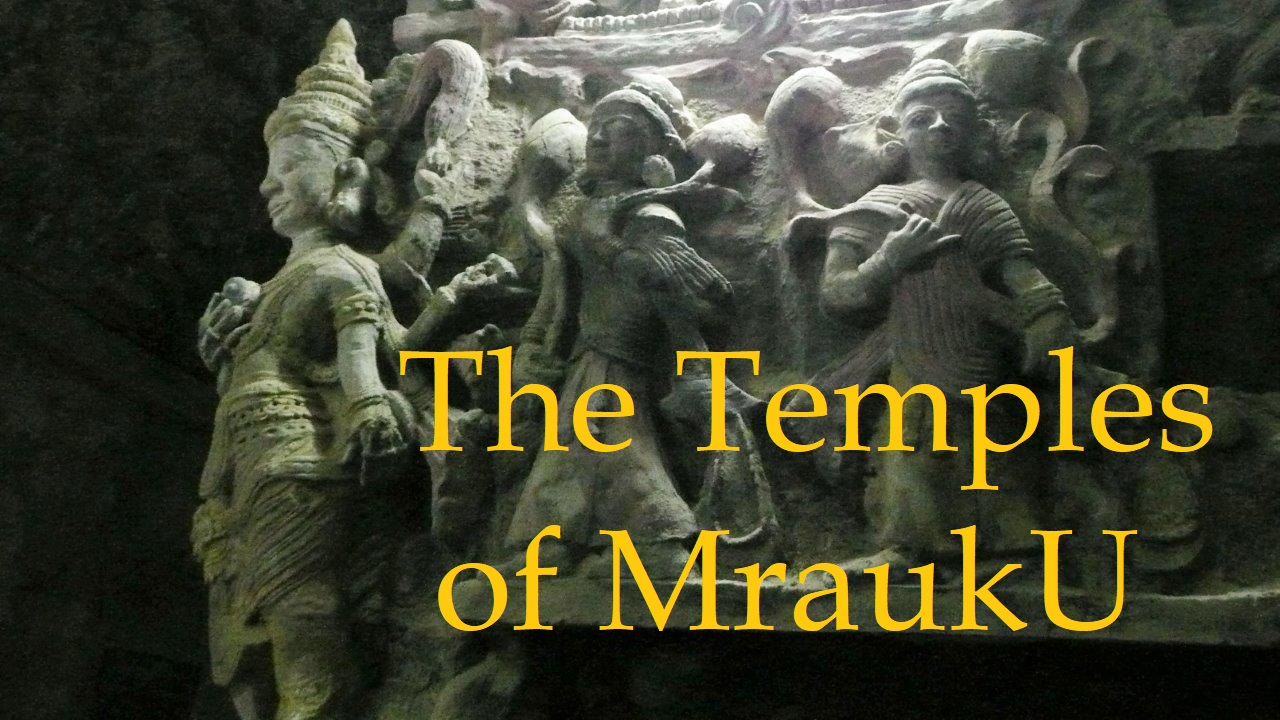 The Temples of MraukU, an undiscovered World Heritage Site
